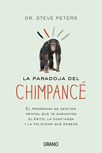 La paradoja del chimpancé (Crecimiento personal) por Steve Peters