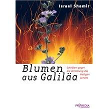 Blumen aus Galiläa: Schriften gegen die Zerstörung des Heiligen Landes