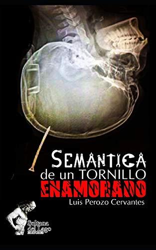 Semántica de un tornillo enamorado por Luis Perozo Cervantes