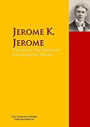 The Collected Works of Jerome Klapka Jerome: The Complete Works PergamonMedia (Highlights of World Literature)