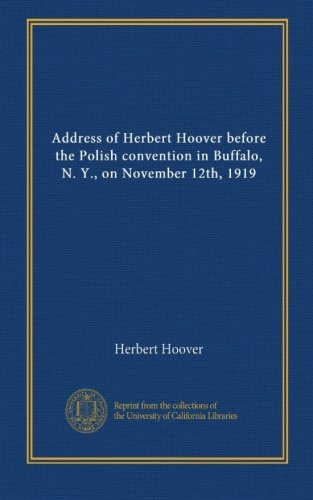 Address of Herbert Hoover before the Polish convention in Buffalo, N. Y., on November 12th, 1919 -