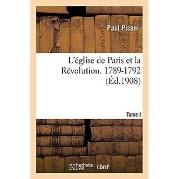 L'église de Paris et la Révolution. Tome I, 1789-1792