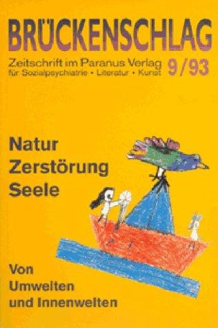 Brückenschlag. Zeitschrift für Sozialpsychiatrie, Literatur, Kunst / Natur, Zerstörung, Seele - von Umwelten und Innenwelten