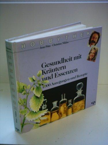 Jean Pütz: Hobbythek: Gesundheit mit Kräutern und Essenzen - 1000 Anregungen und Rezepte - Kräuter-putz
