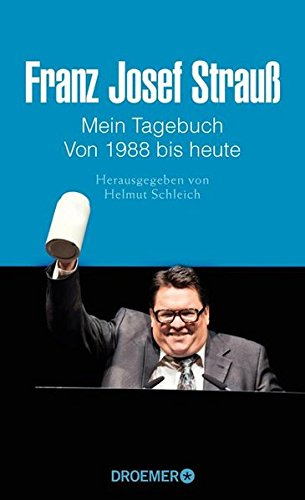 Franz Josef Strauß Mein Tagebuch Von 1988 bis heute: Herausgegeben von Helmut Schleich