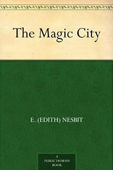 The Magic City by [Nesbit, E. (Edith)]