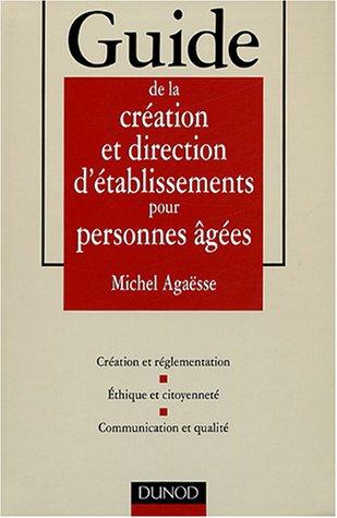 Guide de la création et de la direction d'établissements pour personnes âgées