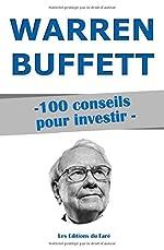 Warren Buffett - 100 conseils pour investir: Devenir riche de Les Editions du Faré