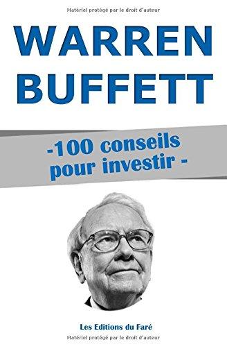 Warren Buffett : 100 conseils pour investir: Devenir riche par Les Editions du Faré