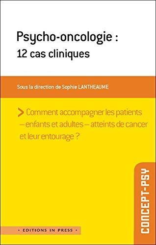 Psycho-oncologie : 12 cas cliniques