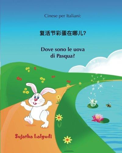 Cinese per Italiani: Dove sono le uova di Pasqua: Libro Illustrato Per Bambini Italiano-cinese Semplificato, cinese per bambini, Cinese-italiano ... bilinguale, ediz illustrata: Volume 10
