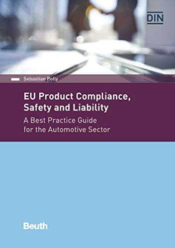 EU Product Compliance, Safety and Liability: A Best Practice Guide for the Automotive Sector (Beuth Practice) (English Edition)