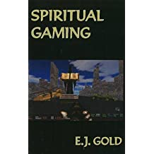 [Spiritual Gaming: The Talks] (By: E. J. Gold) [published: May, 2009]