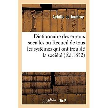 Dictionnaire des erreurs sociales ou Recueil de tous les systèmes qui ont troublé la société
