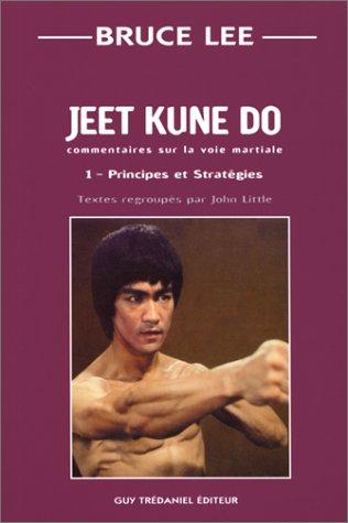 Jeet kune do : Commentaire sur la voie martiale, tome 1 : Principes et stratégies par Bruce Lee