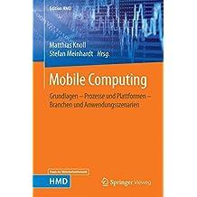 Mobile Computing: Grundlagen - Prozesse Und Plattformen - Branchen Und Anwendungsszenarien