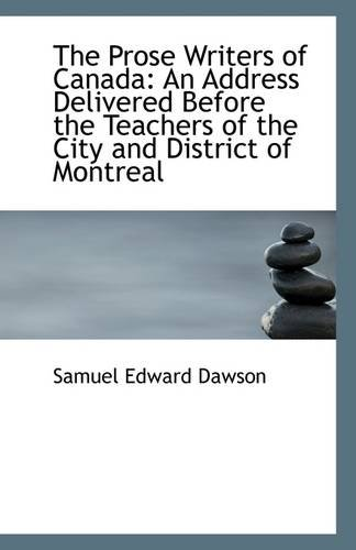 The Prose Writers of Canada: An Address Delivered Before the Teachers of the City and District of Mo