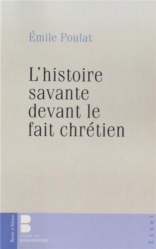 L'histoire savante devant le fait chrétien par Emile Poulat