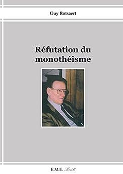 Réfutation du monothéisme: Essai religieux par [Rotsaert, Guy]