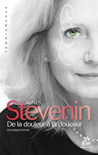 De la douleur à la douceur: Transmutation par Agnès Stevenin