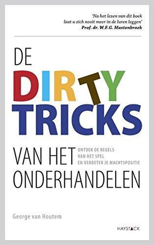 De dirty tricks van het onderhandelen: ontdek de regels van het spel en verbeter je machtspositie (Dutch Edition)