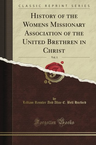 History of the Women's Missionary Association of the United Brethren in Christ, Vol. 1 (Classic Reprint)