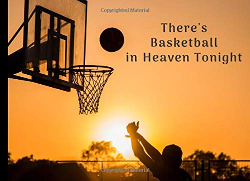 There\'s Basketball in Heaven Tonight: Funeral Guest Book Condolence Remembrance Memorial Service Registration, In Memoriam Name and Address, Messages ... Comments, Loving Memory (In Memory, Band 106)
