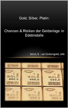 Gold, Silber, Platin: Chancen und Risiken der Geldanlage in Edelmetalle von [van Donkersgoed, Jelle, Schuh, Bastian]