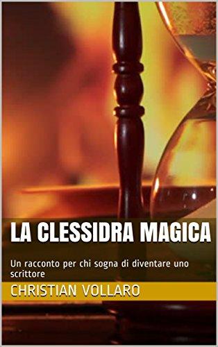 La clessidra magica: Un racconto per chi sogna di diventare uno scrittore