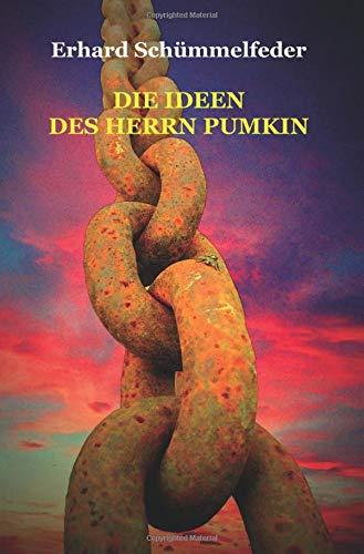 Die Ideen des Herrn Pumkin: oder Der letzte Weltverbesserer reist ab