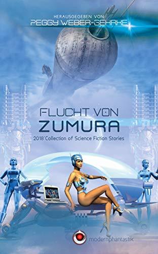 Flucht von Zumura: 2018 Collection of Science Fiction Stories
