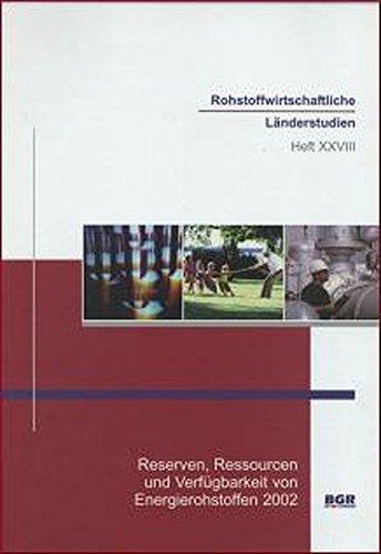Reserven, Ressourcen und Verfügbarkeit von Energierohstoffen 2002 (Rohstoffwirtschaftliche Länderstudien)