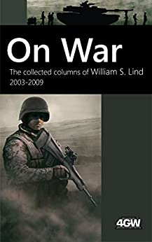 On War: The Collected Columns of William S. Lind 2003-2009 (English Edition) par [Lind, William S.]