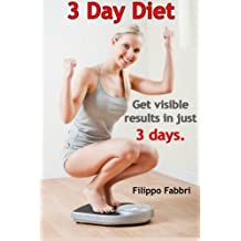 3 Day Diet. Get visible results in just 3 days. by Filippo Fabbri (2013-11-25)