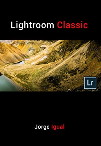 Lightroom Classic: (VERSIÓN COMPLETA) por Jorge Igual