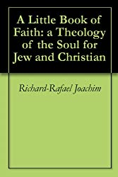 A Little Book of Faith: a Theology of the Soul for Jew and Christian