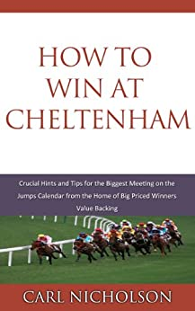 How to Win at Cheltenham by [Nicholson, Carl]
