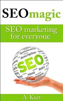 SEO Magic - SEO Marketing for Everyone (English Edition) par [Kurt, A.]
