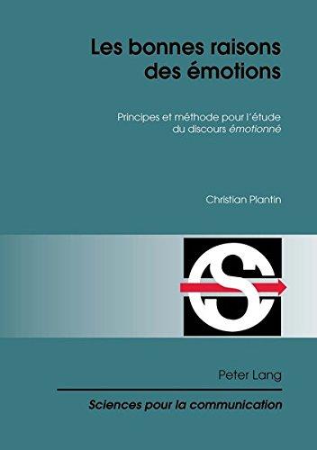 Les bonnes raisons des emotions: Principes et methode pour l'etude du discours emotionne