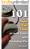 101 Super Easy Tricks to Work Faster with Paintshop Pro (Tips and Tricks to Work Faster with Paintshop Pro)