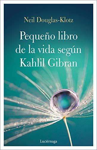 El pequeño libro de la vida según Kahlil Gibran (LIBROS DE CABECERA)