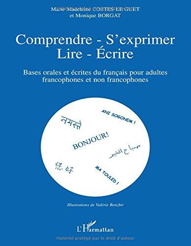 Comprendre-S'exprimer-Lire-Ecrire : Bases orales et écrites du français pour adultes francophones et non francophones