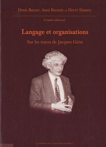 Langage et organisations : Sur les traces de Jacques Girin de Denis Bayart (21 septembre 2010) Broch
