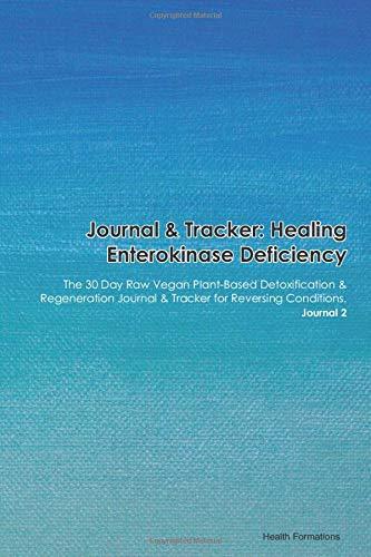 Journal & Tracker: Healing Enterokinase Deficiency: The 30 Day Raw Vegan Plant-Based Detoxification & Regeneration Journal & Tracker for Reversing Conditions. Journal 2