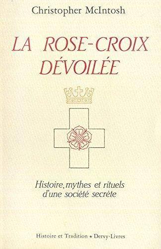 La rose-croix dévoilée : histoire, mythes et rituels d'une societé secrète par Christopher McIntosh