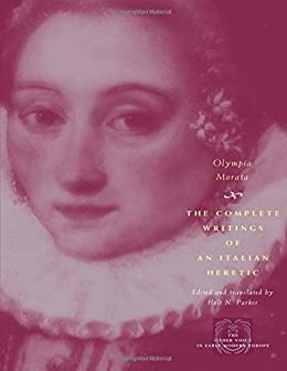 The Complete Writings of an Italian Heretic (The Other Voice in Early Modern Europe) de [Morata, Olympia]