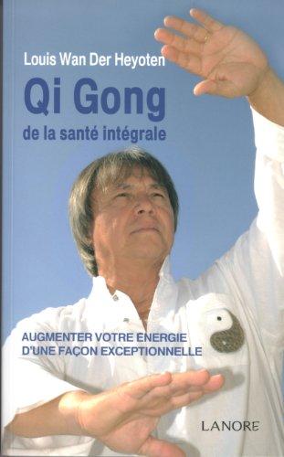 Qi Gong de la santé intégrale : Augmenter votre énergie d'une façon exceptionnelle