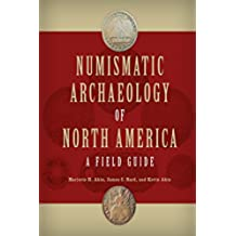 Numismatic Archaeology of North America: A Field Guide (Guides to Historical Artifacts)