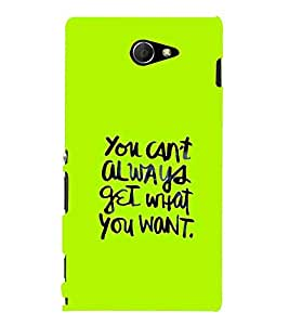 For Sony Xperia M2 Dual :: Sony Xperia M2 Dual D2302 you can't always get what you want ( good quotes, nice quotes, quotes, green background, you can't always get what you want ) Printed Designer Back Case Cover By Living Fill
