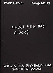 Fischli, Peter /Weiss, David.  Findet mich das Glück?
